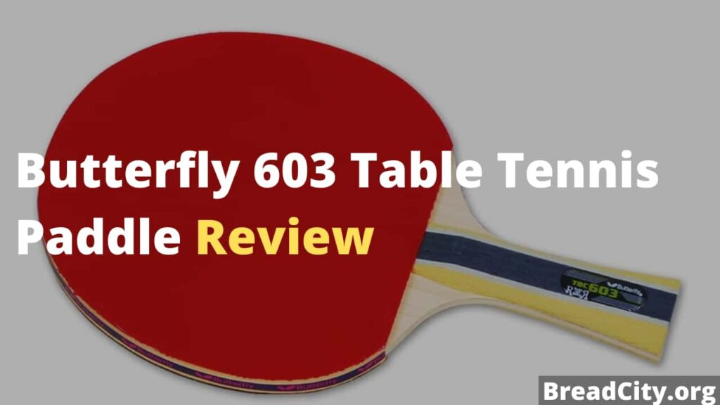 Butterfly 603 Table Tennis Paddle Review - Is it worth buying?
