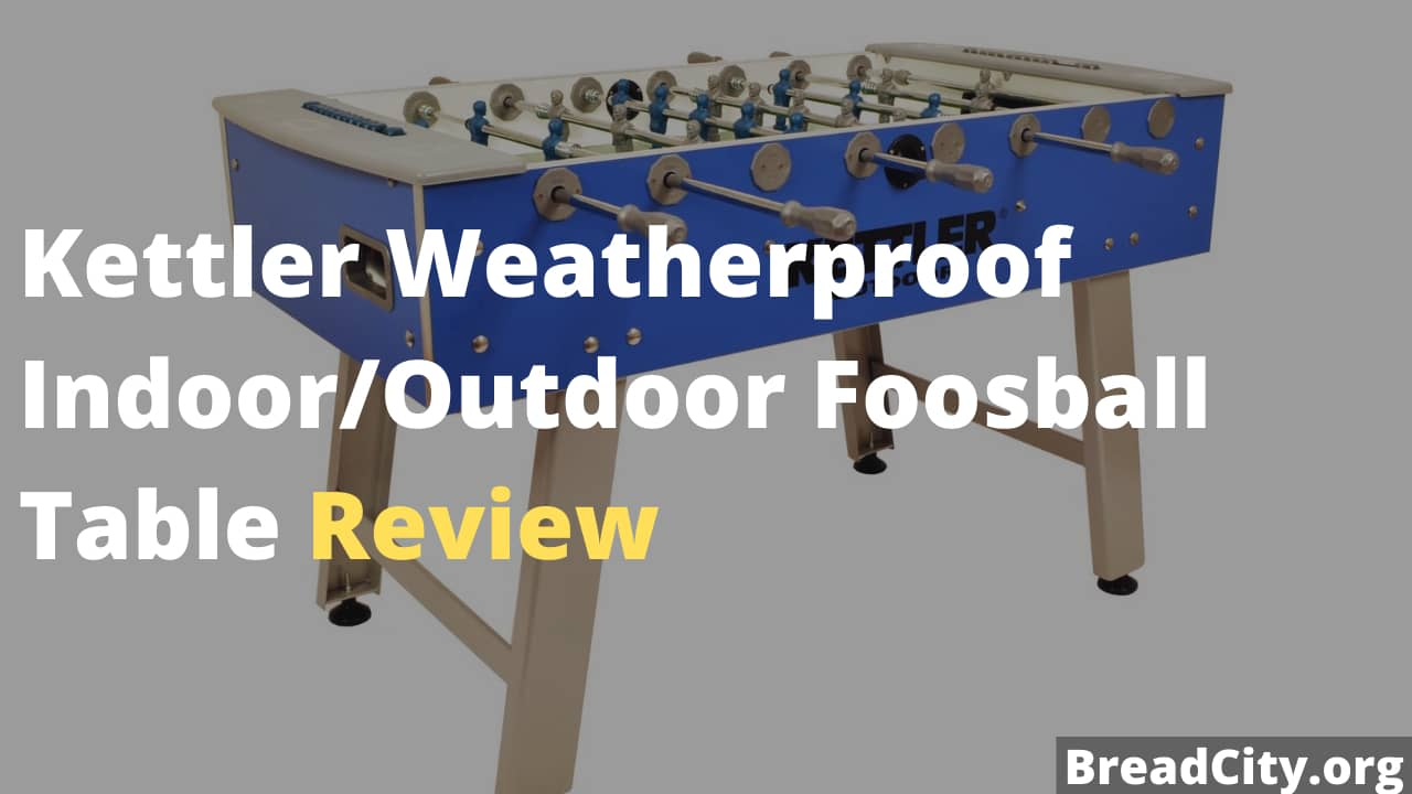 Kettler Weatherproof Indoor:Outdoor Foosball Table Review - Is it worth buying? My personal review on BreadCity