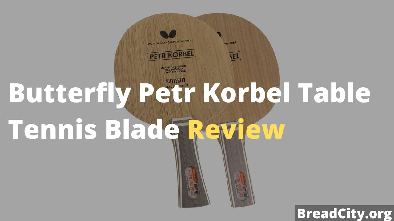 Butterfly Petr Korbel Table Tennis Blade Review - Is it worth buying? - BreadCity