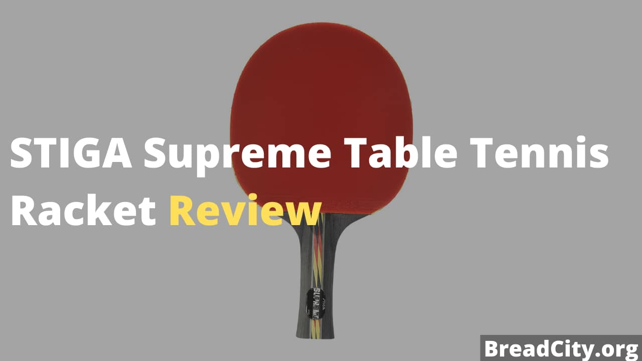STIGA Supreme Table Tennis Racket Review - Is this blade worth buying? - BreadCity