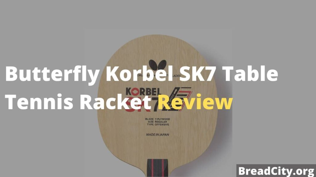 Butterfly Korbel SK7 Table Tennis Racket Review - Is this table tennis blade worth buying