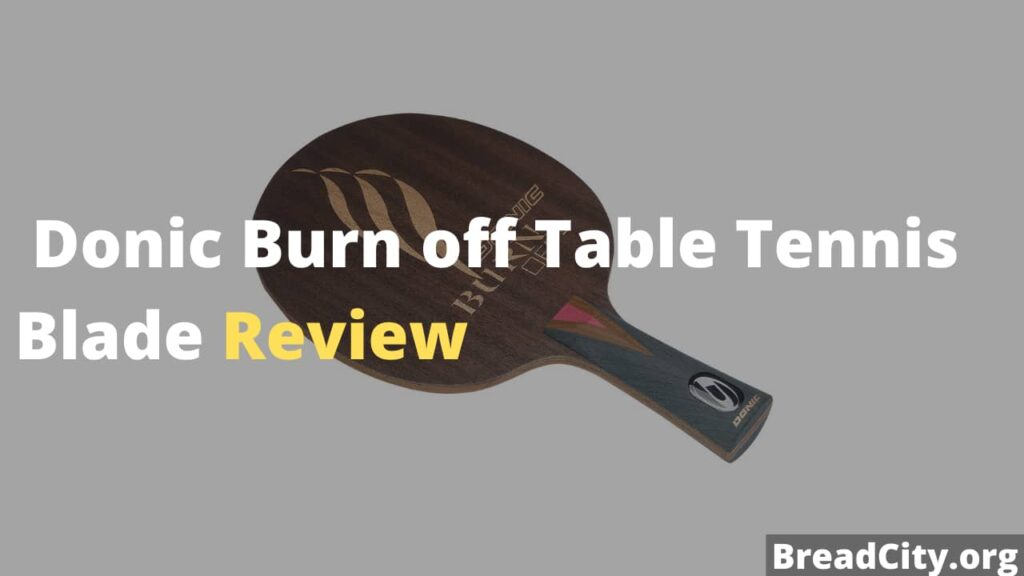 Donic Burn off Table Tennis Blade Review - Is it worth buying this table tennis paddle?